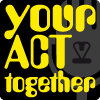 Your Act Together
